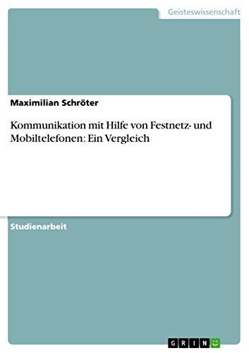 Kommunikation mit Hilfe von Festnetz- und Mobiltelefonen: Ein Vergleich (German Edition)