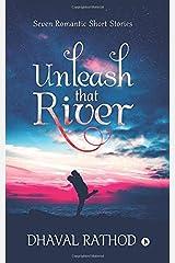 Unleash That River : Seven Romantic Short Stories Paperback