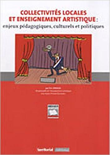 Téléchargez des livres de vendredi gratuits Collectivités locales et enseignement artistique : Enjeux pédagogiques, culturels et politiques 2352959659 by Eric Sprogis PDF FB2 iBook
