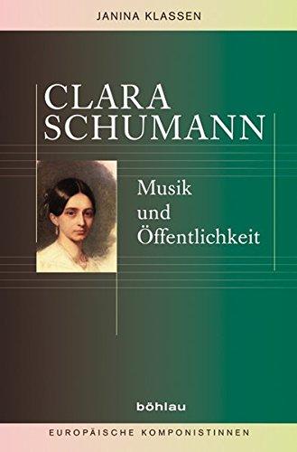 Clara Schumann: Musik und Öffentlichkeit (Europäische Komponistinnen, Band 3)