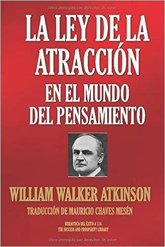 La Ley De La Atracción En El Mundo Del Pensamiento Biblioteca Del éxito Spanish Edition 9781694983510 Atkinson William Walker Chaves Mesén Mauricio Books