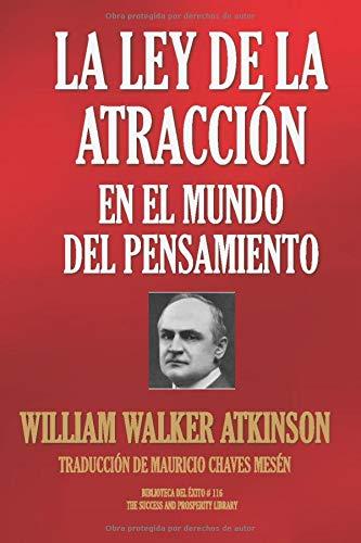 LA LEY DE LA ATRACCIÓN EN EL MUNDO DEL PENSAMIENTO (Biblioteca del Éxito)  [ATKINSON, WILLIAM WALKER] (Tapa Blanda)