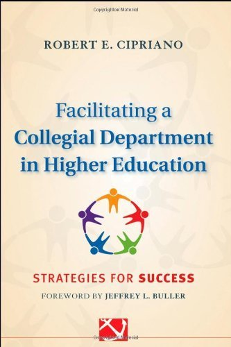 Facilitating a Collegial Department in Higher Education: Strategies for Success by Robert E. Cipriano (2011-08-16)