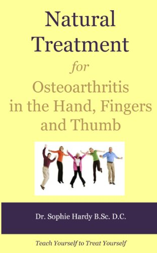 Natural Treatment for Osteoarthritis in the Hand, Fingers and Thumb (Teach Yourself to Treat Yourself for Hand Osteoarthritis Book 1) (Treatment For Osteoarthritis In Hands And Fingers)