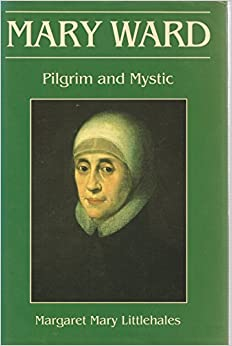 Mary Ward: Pilgrim and Mystic