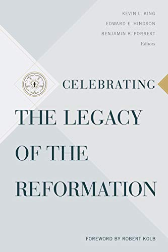 Celebrating the Legacy of the Reformation by [Forrest, Benjamin K.]
