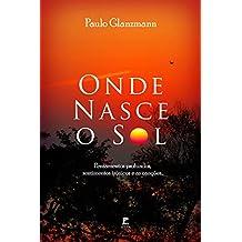 Onde Nasce o Sol: Pensamentos profundos, sentimentos irônicos e as canções... (Portuguese Edition)
