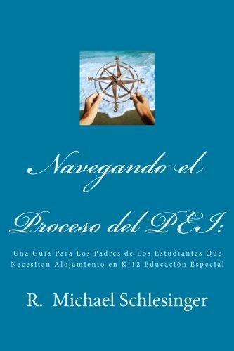 Read Online Navegando el Proceso del PEI: Una Guía Para Los Padres de Los Estudiantes Que Necesitan Alojamiento en K-12 Educación Especial (Spanish Edition) pdf epub