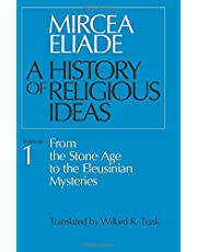 History of Religious Ideas, Volume 1: From the Stone Age to the Eleusinian Mysteries: From the Stone Age to the Eleusinian Mysteries v. 1