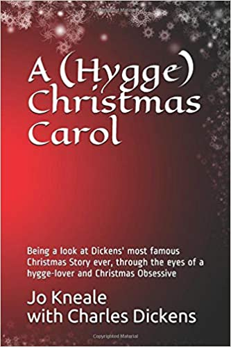 a hygge christmas carol being a look at dickens most famous christmas story ever through the eyes of a hygge lover and christmas obsessive jo kneale
