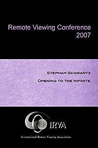Stephan Schwartz - Opening to the Infinite (IRVA 2007)