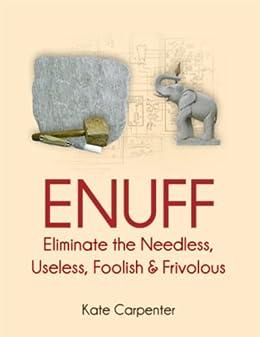 ENUFF: Eliminate the Needless, Useless, Foolish, and Frivolous