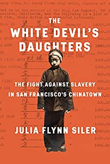 Book Cover: The White Devil's Daughters: The Fight Against Slavery in San Francisco's Chinatown