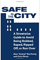 Safe In The City: A Streetwise Guide To Avoid Being Robbed, Raped, Ripped Off, Or Run Over Paperback