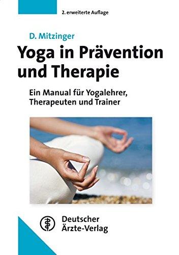 Yoga In Prävention Und Therapie  Ein Manual Für Yogalehrer Therapeuten Und Trainer