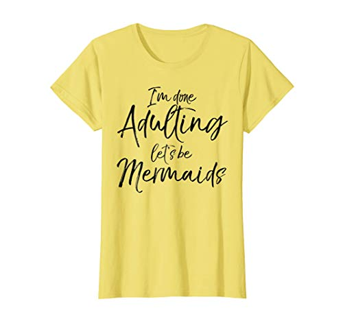 Womens I'm Done Adulting Let's be Mermaids Shirt Cute Magical Tee XL Lemon