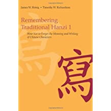 Remembering Traditional Hanzi: Book 1, How Not to Forget the Meaning and Writing of Chinese Characters