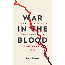 War in the Blood: Sex, Politics and AIDS in Southeast Asia - New Edition