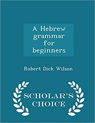 A Hebrew grammar for beginners- Scholar's Choice Edition