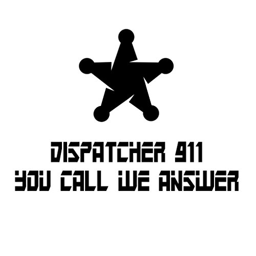 DISPATCHER 911 YOU CALL WE ANSWER Police Cop Car Laptop