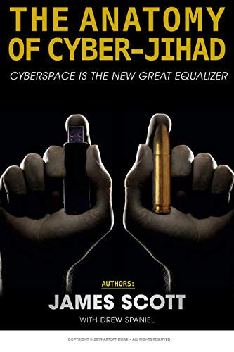 The Anatomy of Cyber-Jihad: Cyberspace is the New Great Equalizer (English Edition) por [Scott, James]