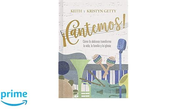 ¡Cantemos!: Cómo la alabanza transforma tu vida, familia e iglesia (Spanish Edition): Keith Getty, Kristyn Getty: 9781462792559: Amazon.com: Books