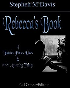 Rebecca's Book of Fairies, Pixies, Elves & other Amazing Things