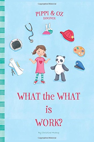 Read Online Pippi & Oz Discover: What the What is Work? PDF