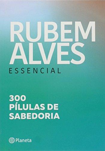 Rubem Alves Essencial: 300 Pílulas de Sabedoria