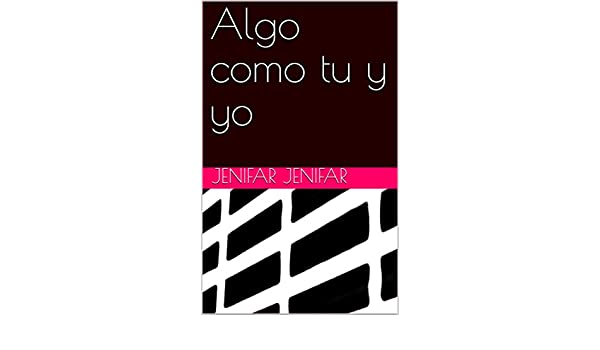 Amazon.com: Algo como tu y yo (Spanish Edition) eBook: Jenifar Jenifar: Kindle Store