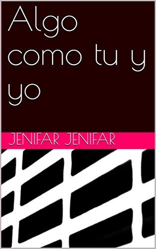 Algo como tu y yo (Spanish Edition) by [Jenifar, Jenifar]