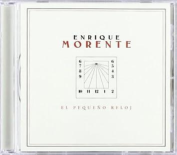 Enrique Morente - El Pequeno Reloj by Enrique Morente (2013-08-03) - Amazon.com Music