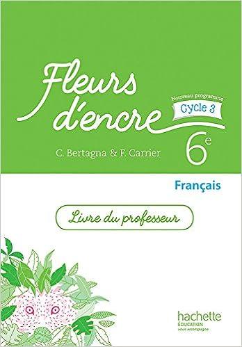 Francais 6e Cycle 3 Fleurs D Encre Livre Du Professeur