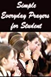 Simple Everyday Prayers for Student: College Devotional Prayers That Avail Much (Jesus Prayer Book : Our Daily Bread Devotional) (Volume 2)