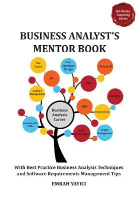 Business Analyst's Mentor Book( With Best Practice Business Analysis Techniques and Software Requirements Management Tips)[BUSINESS ANALYSTS MENTOR BK][Paperback] PDF