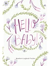 Hello Baby!: Newborn Logbook Tracker, Nanny Schedule Planner for Track Feedings, Naps, Diaper Changes, Activities, and More