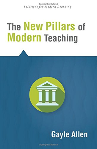 The New Pillars of Modern Teaching (Solutions) (Solutions: Solutions for Modern Learning) (Instructional Practices for 21st Century Skills)
