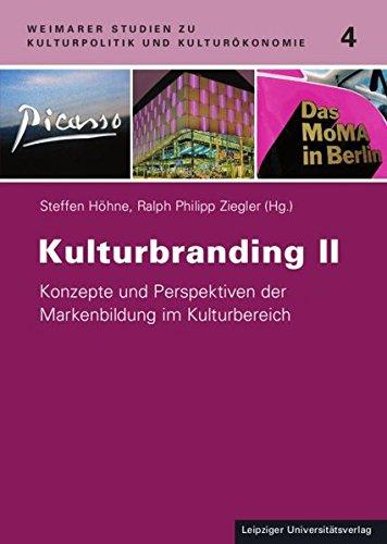 Kulturbranding II: Konzepte und Perspektiven der Markenbildung im Kulturbereich (Weimarer Studien zu Kulturpolitik und Kulturökonomie)
