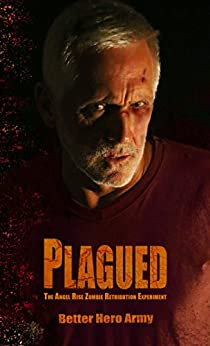 Plagued: The Angel Rise Zombie Retribution Experiment (Plagued States of America Book 5) by [Better Hero Army]