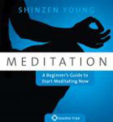 Meditation: A Beginners Guide to Start Meditating Now Shinzen Young