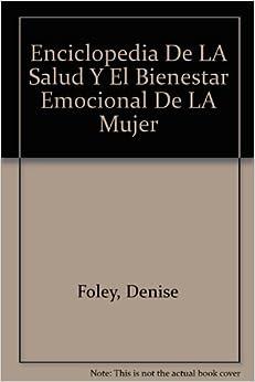 Enciclopedia de la Salud y el Bienestar Emocional de la Mujer by Denise Foley (1996-06-02)
