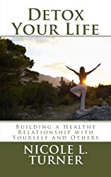 Detox Your Life: Building a Healthy Relationship with Yourself and Others