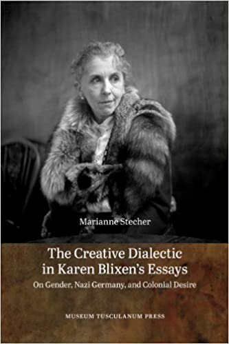 Creative Dialectic in Karen Blixen s Essays:On Gender, Nazi Germany and Colonial Desire