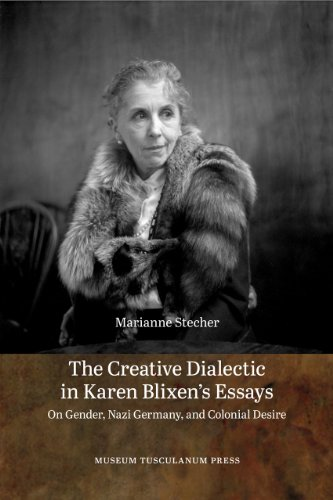 The Creative Dialectic in Karen Blixen's Essays: On Gender, Nazi Germany, and Colonial Desire
