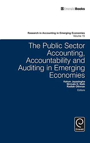 The Public Sector Accounting, Accountability and Auditing in Emerging Economies (Research in Accounting in Emerging Econ
