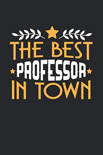 THE BEST PROFESSOR IN TOWN: 6x9 inches