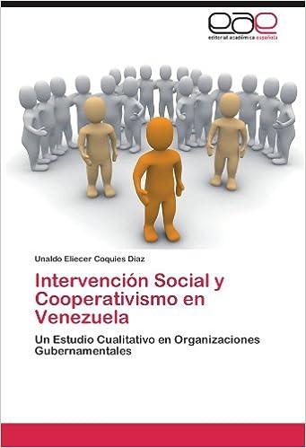 Intervención Social y Cooperativismo en Venezuela: Un Estudio Cualitativo en Organizaciones Gubernamentales (Spanish Edition): Unaldo Eliecer Coquies Diaz: ...