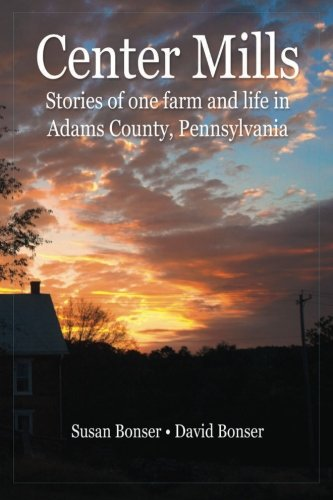 Center Mills: Stories of one farm and life in Adams County, Pennsylvania