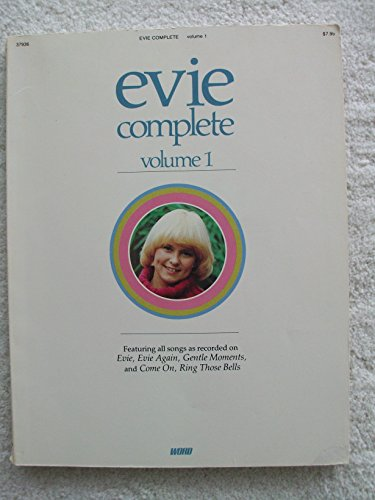 Evie Complete Volume 1: Featuring All Songs As Recorded on Evie, Evie Again, Gentle Moments, and Come on Ring Those Bells [Song Book]
