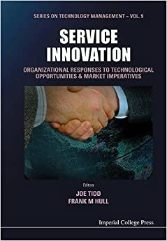 Service Innovation: Organizational Responses to Technological Opportunities & Market Imperatives (Series on Technology Management) (Vol 9)